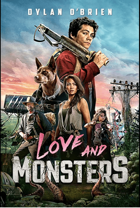Movie Poster that shows Joel very large with a crossbow resting on his right shoulder. His face is dirty and he is looking toward the viewer. Below him are Dog, and other characters. Behind him is a telephone pole, which is broken and covered in plant life. The text at the top reads Dylan O'Brien and at the bottom it says LOVE AND MONSTERS. There are tentacles reaching up from the ground toward the words.